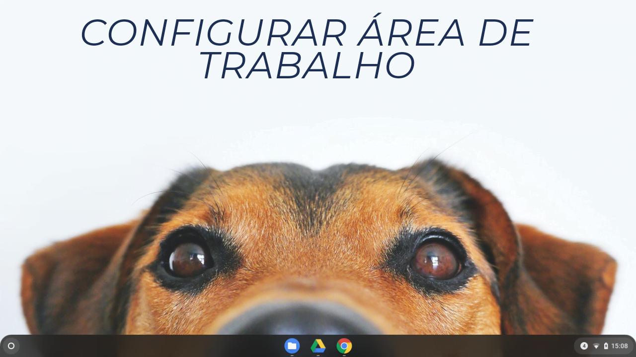 ChromeOS#4 - Configuração de Área de Trabalho